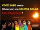 Dicas e orientações para observar um eclipse solar com segurança. Saiba os métodos principais e alternativos para uma observação do Sol com as devidas precauções.
