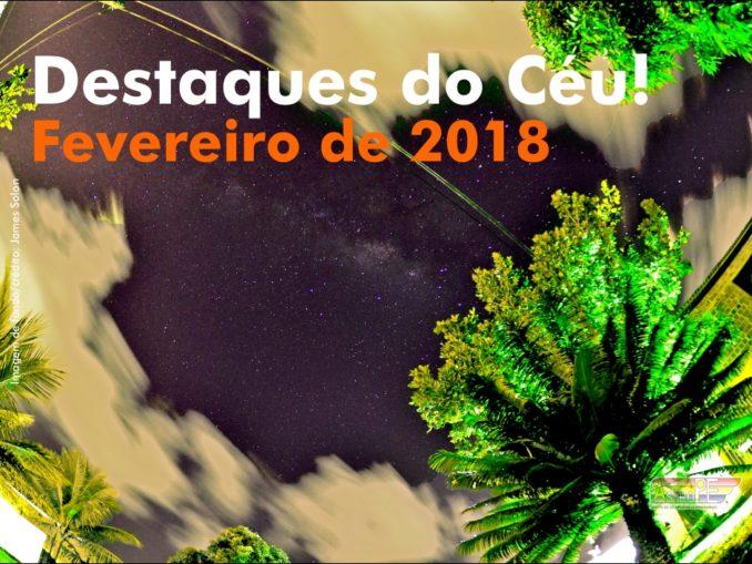 Destaques do Céu! - Fevereiro de 2018 - AstroPE.